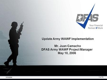 5/10/2006 1 of 10 Update Army WAWF Implementation Mr. Juan Camacho DFAS Army WAWF Project Manager May 10, 2006.