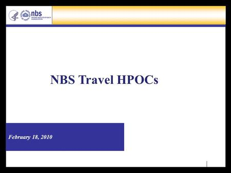 February 18, 2010 NBS Travel HPOCs. Page 2 Agenda  Project Status Update  Process for Obtaining NBS Assistance  Submitting a Help Desk Ticket  Non-Affiliate.