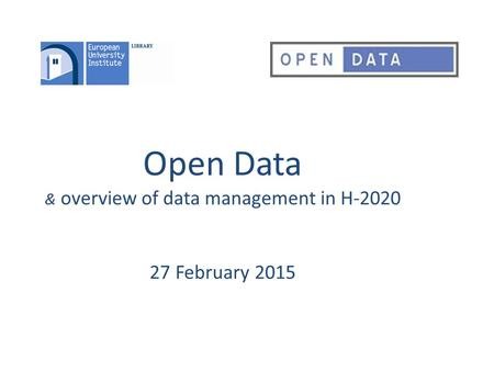 Open Data & overview of data management in H-2020 27 February 2015.