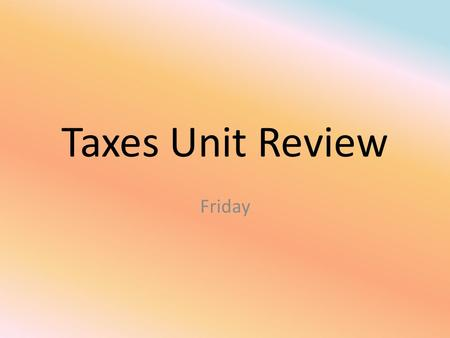 Taxes Unit Review Friday. This type of tax varies by the county that you are in.