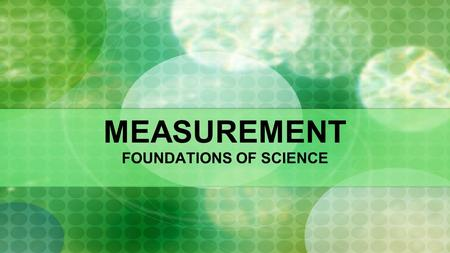 MEASUREMENT FOUNDATIONS OF SCIENCE. ESSENTIAL QUESTIONS WHAT IS A SCIENTIFIC MEASUREMENT? WHAT IS THE DIFFERENCE BETWEEN ACCURACY AND PRECISION? WHAT.