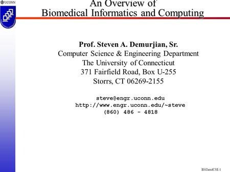 BMIandCSE-1 An Overview of Biomedical Informatics and Computing Prof. Steven A. Demurjian, Sr. Computer Science & Engineering Department The University.