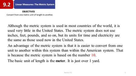 Section 9.21 Although the metric system is used in most countries of the world, it is used very little in the United States. The metric system does not.