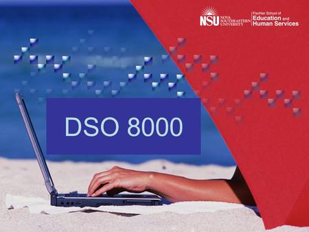 DSO 8000. Let's get started! What will DSO 8000 do for you? During this orientation, you will: Learn to access information to help you succeed in your.
