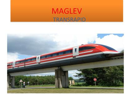 MAGLEV TRANSRAPID. WHAT IS MAGLEV? Maglev is a system of transportation that uses magnetic levitation to suspend, guide and propel vehicles from magnets.