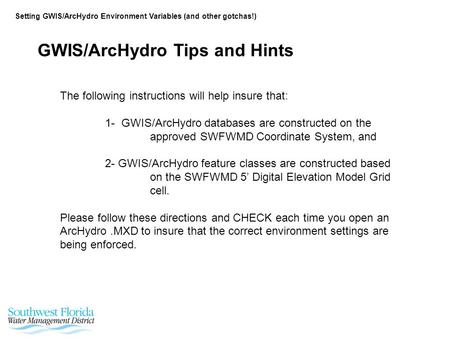 Setting GWIS/ArcHydro Environment Variables (and other gotchas!) The following instructions will help insure that: 1- GWIS/ArcHydro databases are constructed.