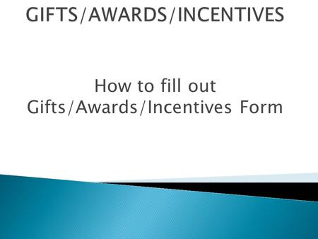 How to fill out Gifts/Awards/Incentives Form. PURCHASER INFORMATION Department: ____________________________________________________________________ Requestor.