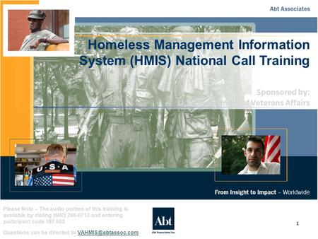 1 Homeless Management Information System (HMIS) National Call Training Please Note – The audio portion of this training is available by dialing (800) 260-0712.
