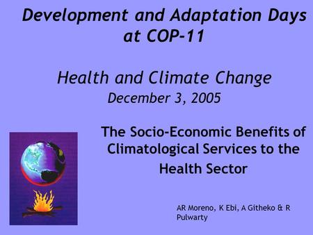 Development and Adaptation Days at COP-11 Health and Climate Change December 3, 2005 The Socio-Economic Benefits of Climatological Services to the Health.