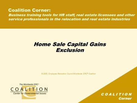 C O A L I T I O N Corner Home Sale Capital Gains Exclusion Coalition Corner: Business training tools for HR staff, real estate licensees and other service.