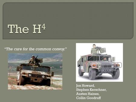 """The cure for the common convoy."" Jon Howard, Stephen Kerschner, Austen Haines, Collin Goodruff."