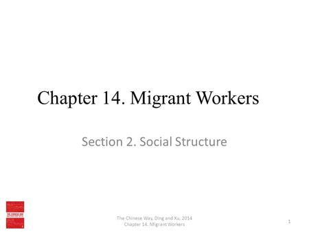 Chapter 14. Migrant Workers Section 2. Social Structure The Chinese Way, Ding and Xu, 2014 Chapter 14. Migrant Workers 1.