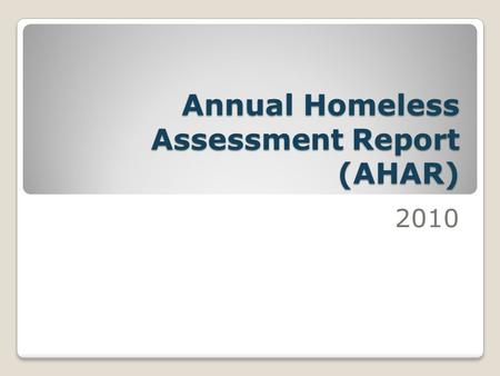Annual Homeless Assessment Report (AHAR) 2010. What data will be included in the 2010 AHAR? October 1, 2009 – September 30, 2010 Seattle and King County.