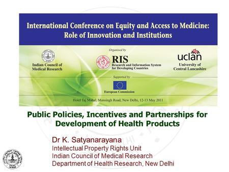 Public Policies, Incentives and Partnerships for Development of Health Products Dr K. Satyanarayana Intellectual Property Rights Unit <strong>Indian</strong> Council of.