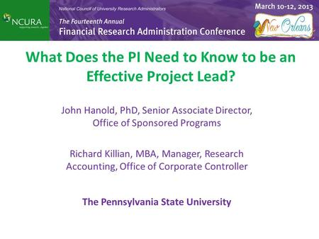 What Does the PI Need to Know to be an Effective Project Lead? John Hanold, PhD, Senior Associate Director, Office of Sponsored Programs Richard Killian,