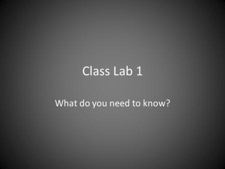 Class Lab 1 What do you need to know?. Materials 10 pennies Scale or balance Metric ruler Roll of coins Lab book.