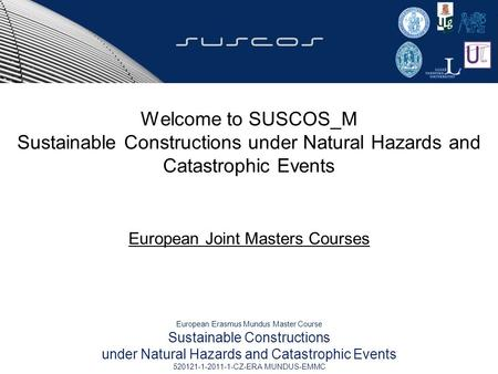 Welcome to SUSCOS_M Sustainable Constructions under Natural Hazards and Catastrophic Events European Joint Masters Courses European Erasmus Mundus Master.