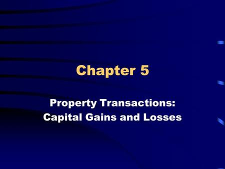 Chapter 5 Property Transactions: Capital Gains and Losses.