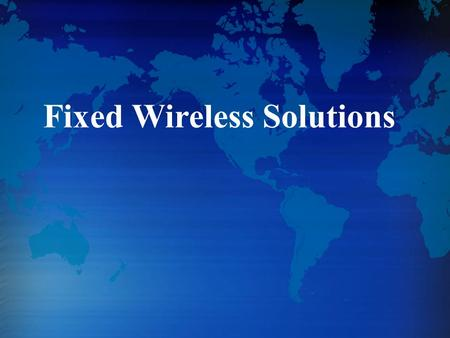 Fixed Wireless Solutions.  Product Introduction  Solutions Outline.