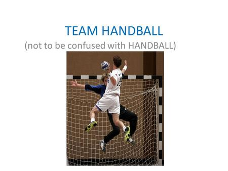 TEAM HANDBALL (not to be confused with HANDBALL).