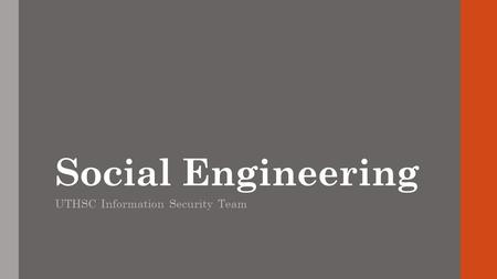 Social Engineering UTHSC Information Security Team.