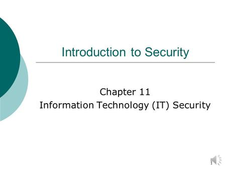 1 Introduction to Security Chapter 11 Information Technology (IT) Security.