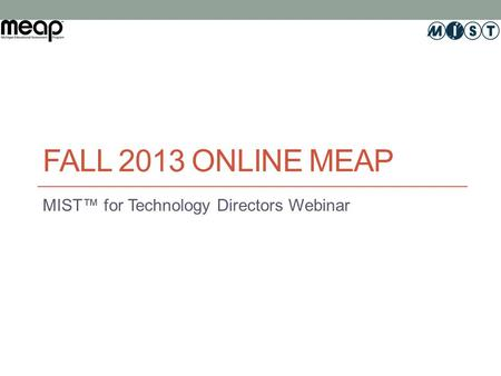 FALL 2013 ONLINE MEAP MIST™ for Technology Directors Webinar.