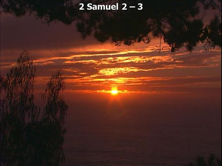 2 Samuel 2 – 3. 2 Samuel 2:1 It happened after this that David inquired of the LORD, saying, Shall I go up to any of the cities of Judah? And the LORD.