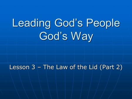 Leading God's People God's Way Lesson 3 – The Law of the Lid (Part 2)