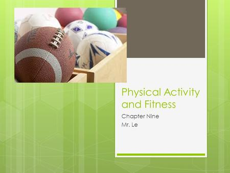 Physical Activity and Fitness Chapter Nine Mr. Le.
