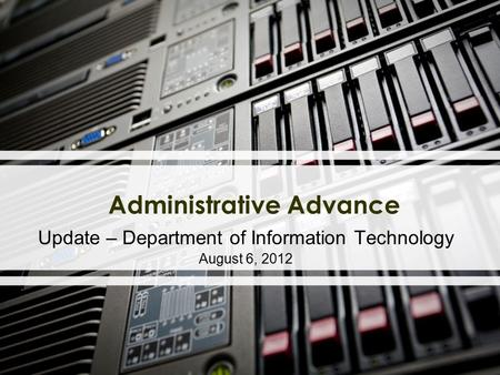 Administrative Advance Update – Department of Information Technology August 6, 2012.