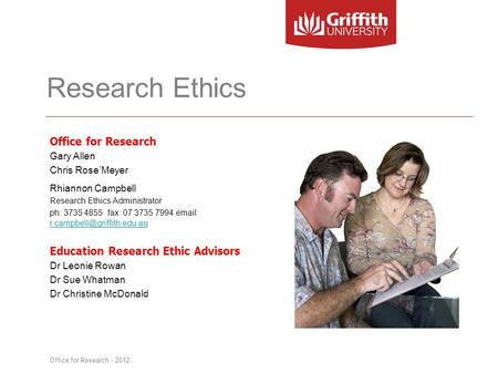 Research Ethics Office for Research Gary Allen Chris Rose'Meyer Rhiannon Campbell Research Ethics Administrator ph: 3735 4855 fax: 07 3735 7994 email: