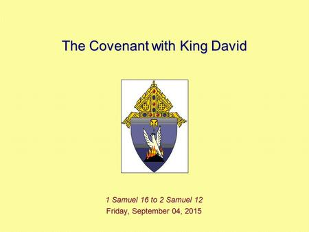 The Covenant with King David 1 Samuel 16 to 2 Samuel 12 Friday, September 04, 2015Friday, September 04, 2015Friday, September 04, 2015Friday, September.