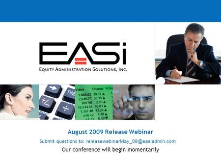 August 2009 Release Webinar Submit questions to: Our conference will begin momentarily.