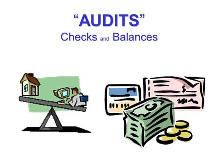 """AUDITS"" Checks and Balances. 2 1. End of Each Fiscal Year. 2. When there is a Change in Officers. Most People will ask….. …. When do I need to do an."