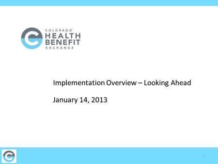 Implementation Overview – Looking Ahead January 14, 2013 1.