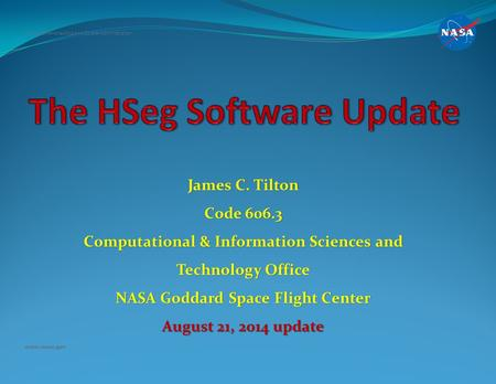 James C. Tilton Code 606.3 Computational & Information Sciences and Technology Office NASA Goddard Space Flight Center August 21, 2014 update National.