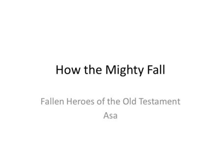 How the Mighty Fall Fallen Heroes of the Old Testament Asa.
