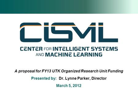 A proposal for FY13 UTK Organized Research Unit Funding Presented by: Dr. Lynne Parker, Director March 5, 2012.