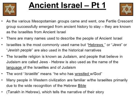 Ancient Israel – Pt 1 As the various Mesopotamian groups came and went, one Fertile Crescent group successfully emerged from ancient history to stay –