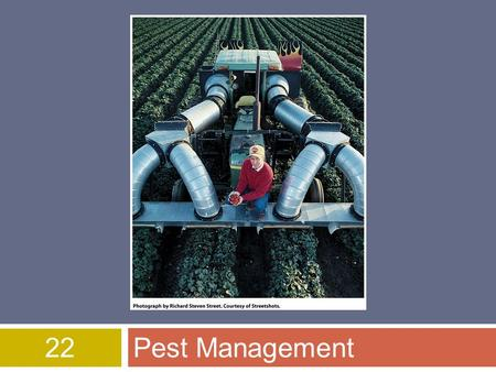 22Pest Management. Overview of Chapter 22  What is a Pesticide?  Benefits and Problems With Pesticides  Risks of Pesticides to Human Health  Alternatives.