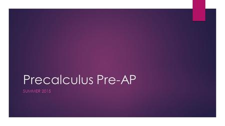 "Precalculus Pre-AP SUMMER 2015. Defining a Function  When defining a function, we use coordinate points… ( x, y )  Typically, we use ""x"" to find out."