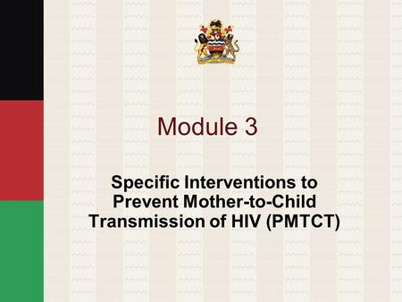 Module 3 Specific Interventions to Prevent Mother-to-Child Transmission of HIV (PMTCT)