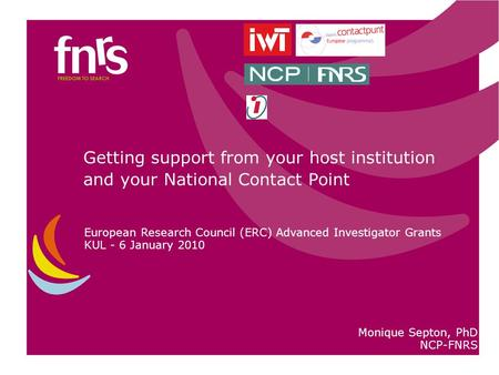 Getting support from your host institution and your National Contact Point European Research Council (ERC) Advanced Investigator Grants KUL - 6 January.
