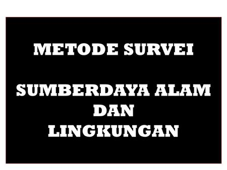 METODE SURVEI SUMBERDAYA ALAM DAN LINGKUNGAN. ENVIRONMENTAL VALUES Annual Review <strong>of</strong> Environment <strong>and</strong> Resources Vol. 30: 335-372 (Volume publication date.