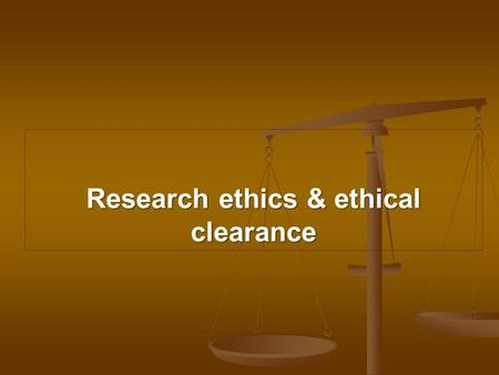 Research ethics & ethical clearance. Ethics Ethics a set of principles that determine the a set of principles that determine the right and acceptable.