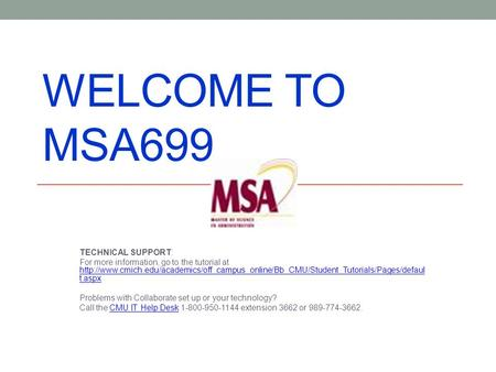 WELCOME TO MSA699 TECHNICAL SUPPORT: For more information, go to the tutorial at