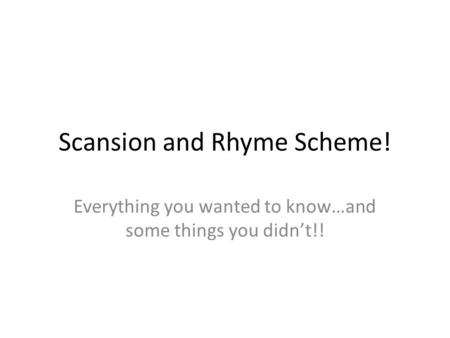 Scansion and Rhyme Scheme! Everything you wanted to know…and some things you didn't!!