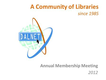 Annual Membership Meeting 2012 A Community of Libraries since 1985.