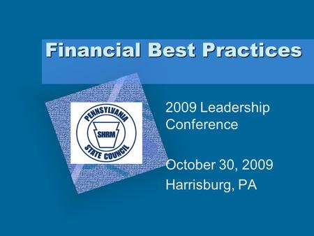 Financial Best Practices 2009 Leadership Conference October 30, 2009 Harrisburg, PA.